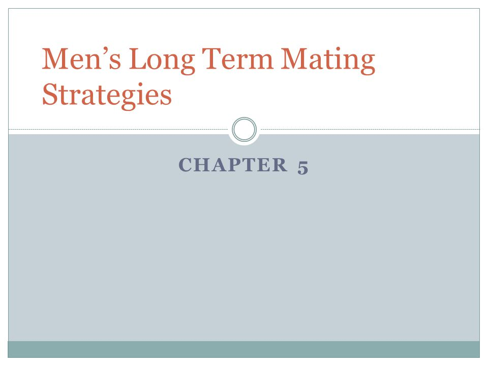 CHAPTER 5 Men's Long Term Mating Strategies