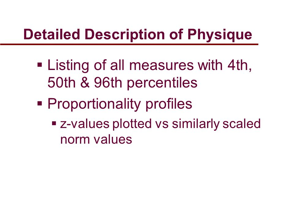 Detailed Description of Physique  Listing of all measures with 4th, 50th & 96th percentiles  Proportionality profiles  z-values plotted vs similarly scaled norm values