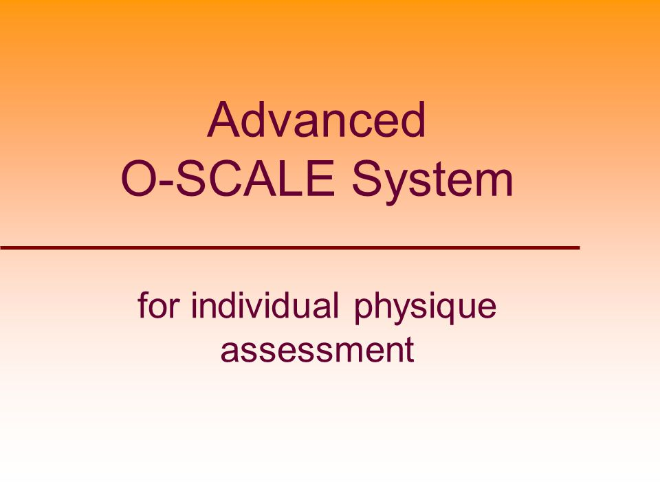 Advanced O-SCALE System for individual physique assessment