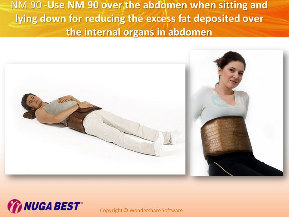 Copyright © Wondershare Software NM 90 -Use NM 90 over the abdomen when sitting and lying down for reducing the excess fat deposited over the internal organs in abdomen