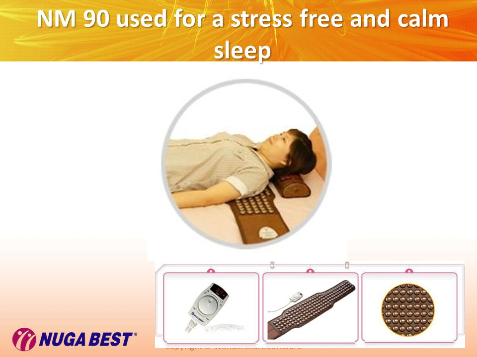 Copyright © Wondershare Software NM 90 used for a stress free and calm sleep