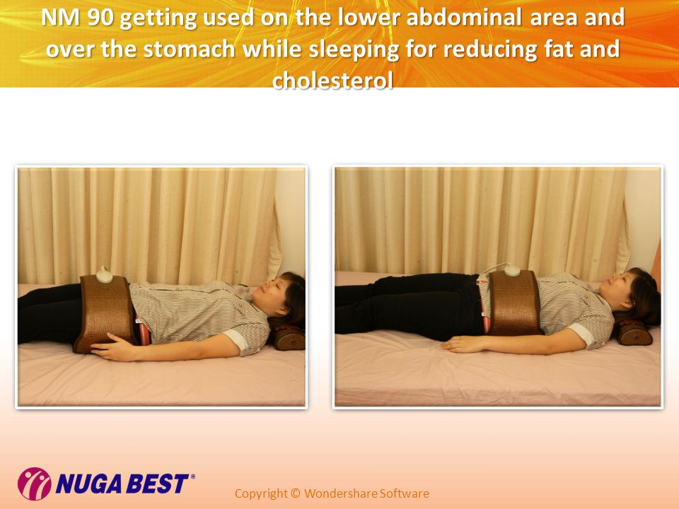 Copyright © Wondershare Software NM 90 getting used on the lower abdominal area and over the stomach while sleeping for reducing fat and cholesterol