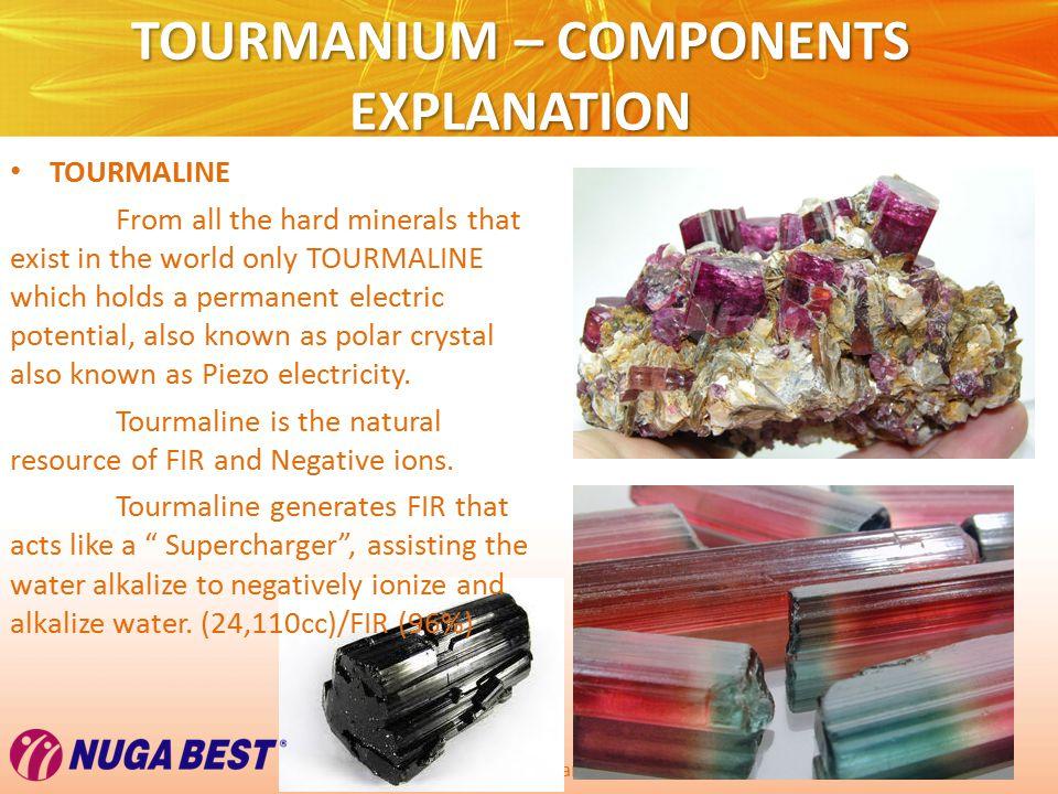Copyright © Wondershare Software TOURMANIUM – COMPONENTS EXPLANATION TOURMALINE From all the hard minerals that exist in the world only TOURMALINE which holds a permanent electric potential, also known as polar crystal also known as Piezo electricity.