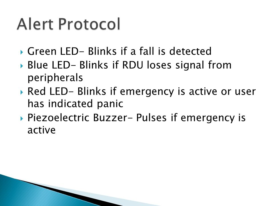  Green LED- Blinks if a fall is detected  Blue LED- Blinks if RDU loses signal from peripherals  Red LED- Blinks if emergency is active or user has