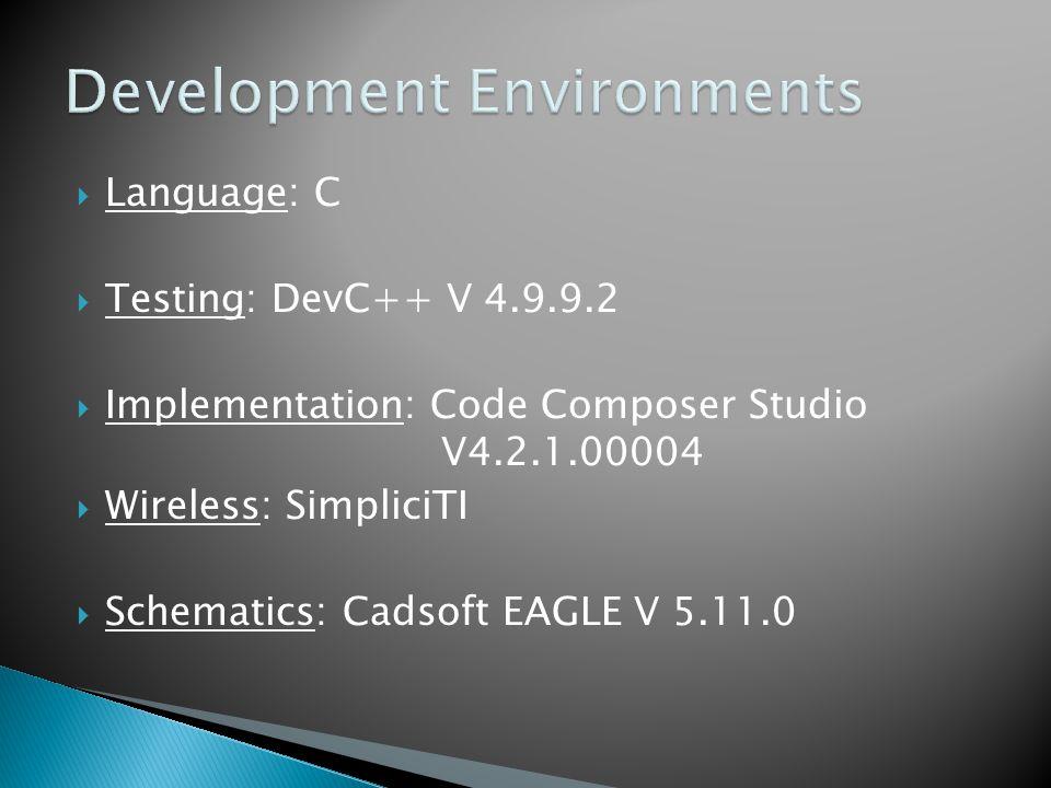  Language: C  Testing: DevC++ V 4.9.9.2  Implementation: Code Composer Studio V4.2.1.00004  Wireless: SimpliciTI  Schematics: Cadsoft EAGLE V 5.11.0