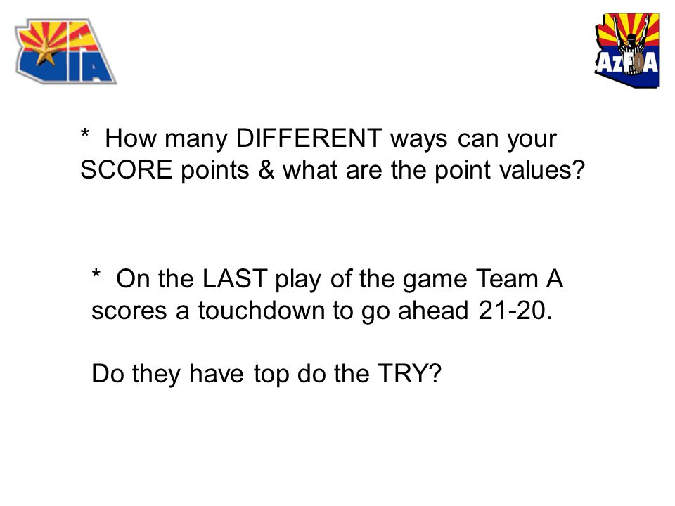 * How many DIFFERENT ways can your SCORE points & what are the point values.