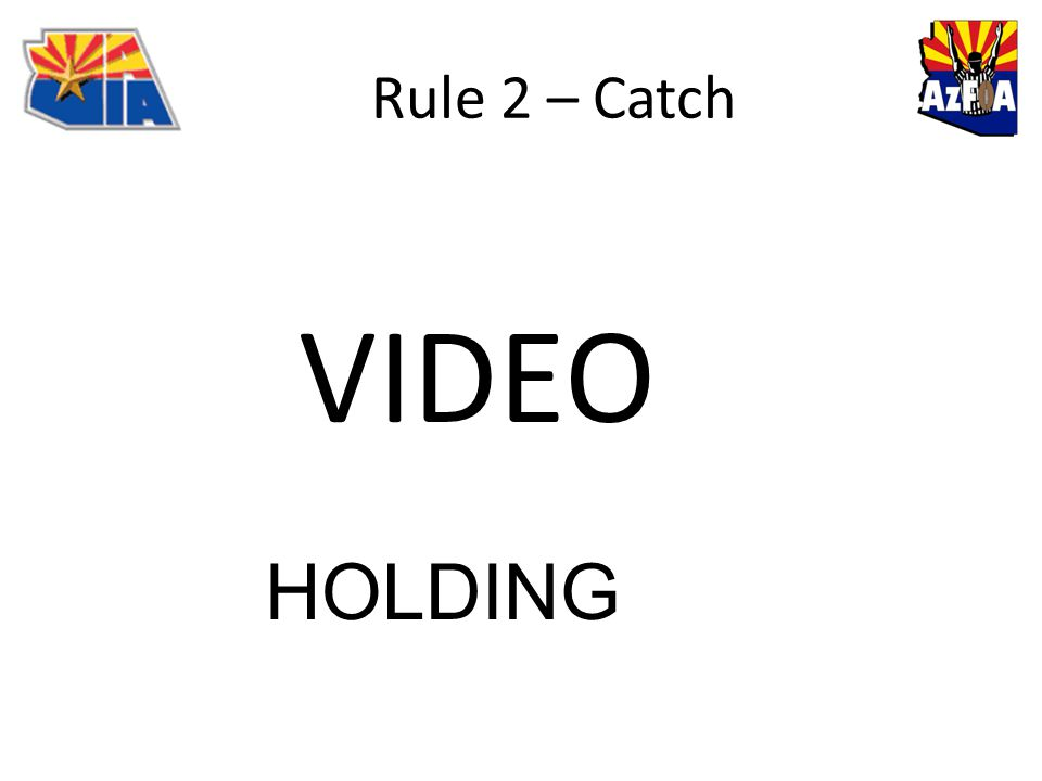 Rule 2 – Catch VIDEO HOLDING