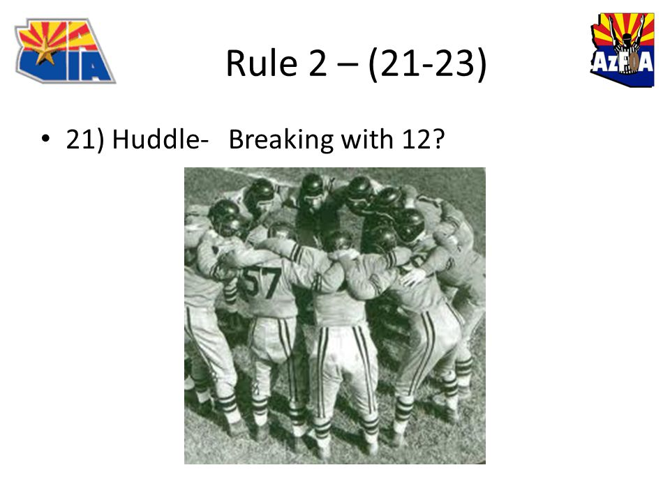 Rule 2 – (21-23) 21) Huddle- Breaking with 12