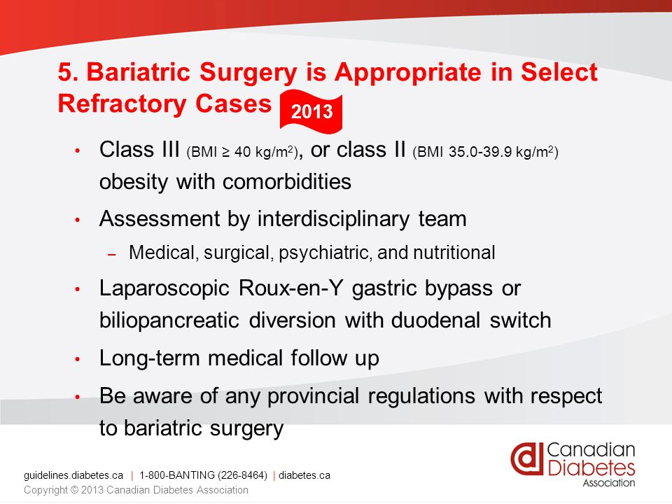 guidelines.diabetes.ca | 1-800-BANTING (226-8464) | diabetes.ca Copyright © 2013 Canadian Diabetes Association 5. Bariatric Surgery is Appropriate in