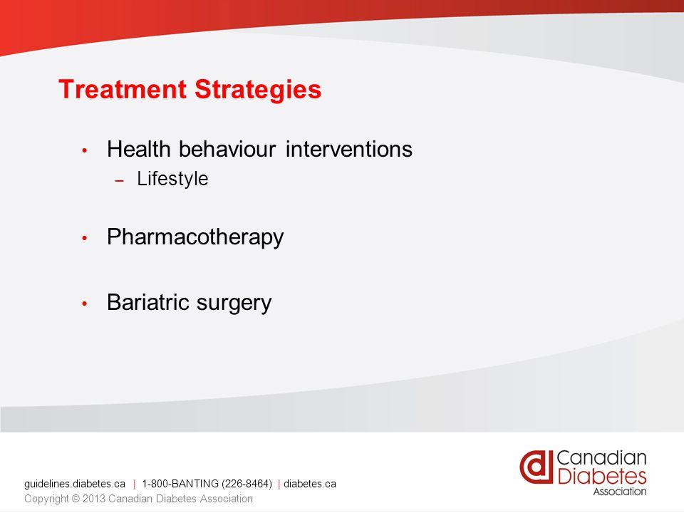 guidelines.diabetes.ca | 1-800-BANTING (226-8464) | diabetes.ca Copyright © 2013 Canadian Diabetes Association Treatment Strategies Health behaviour i