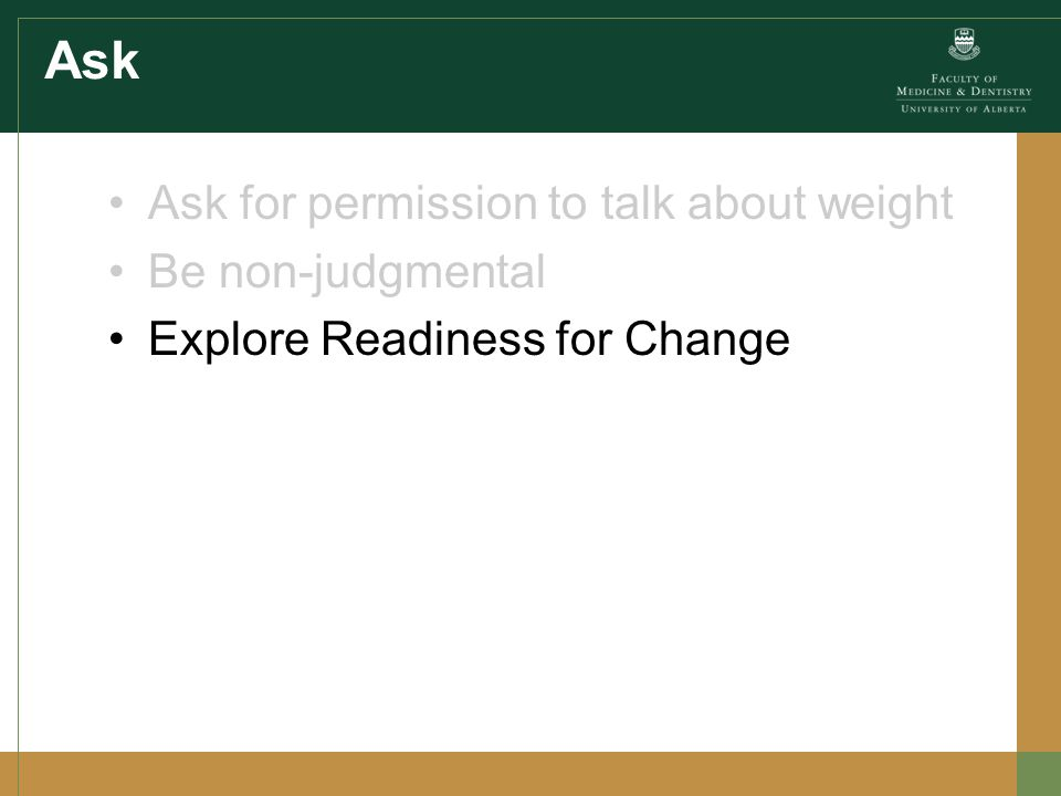 Ask Ask for permission to talk about weight Be non-judgmental Explore Readiness for Change