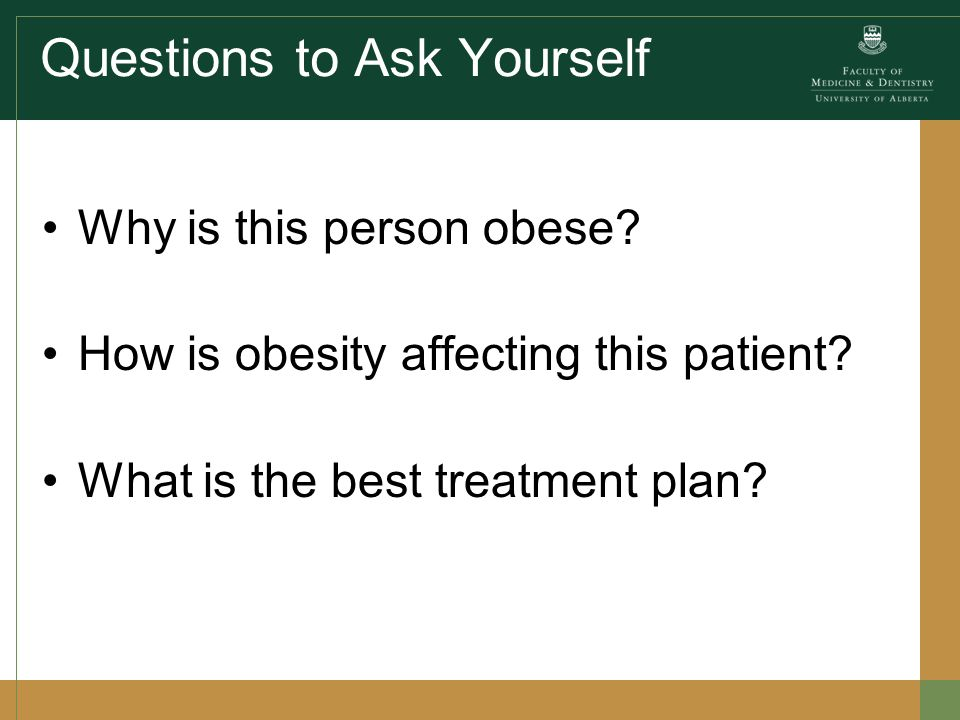 Questions to Ask Yourself Why is this person obese.