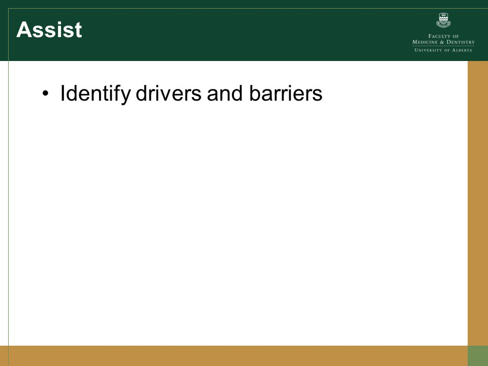 Assist Identify drivers and barriers