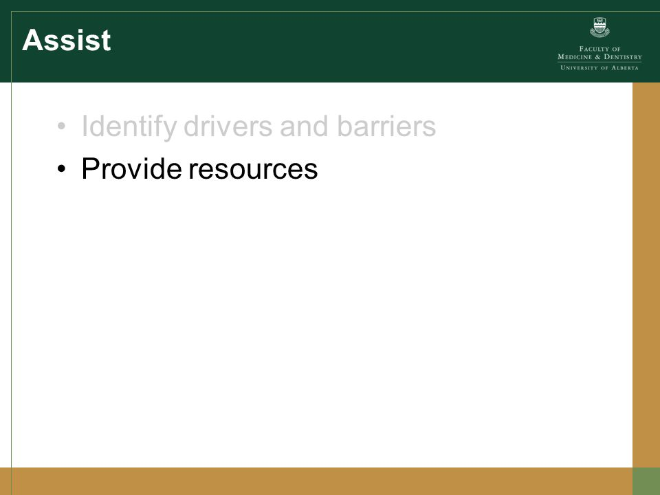 Assist Identify drivers and barriers Provide resources