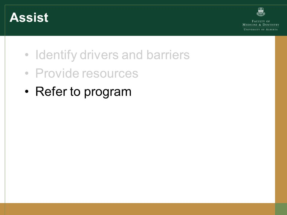 Assist Identify drivers and barriers Provide resources Refer to program