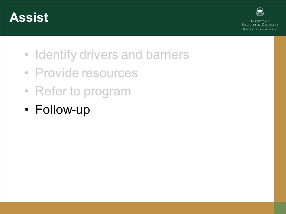 Assist Identify drivers and barriers Provide resources Refer to program Follow-up