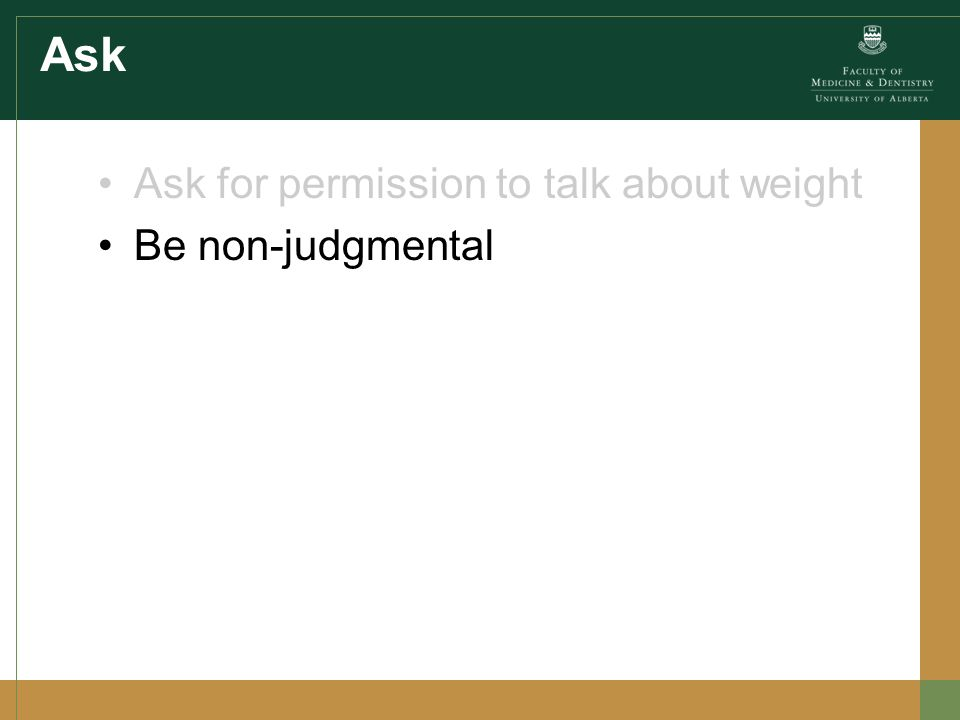 Ask Ask for permission to talk about weight Be non-judgmental