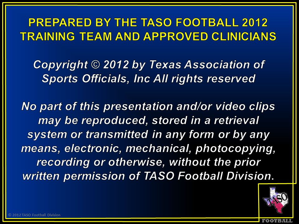 FOOTBALL  NCAA kickoffs will now be from the 35, not 30 © 2012 TASO Football Division Texas High Schools: Exception - Still KO from 40
