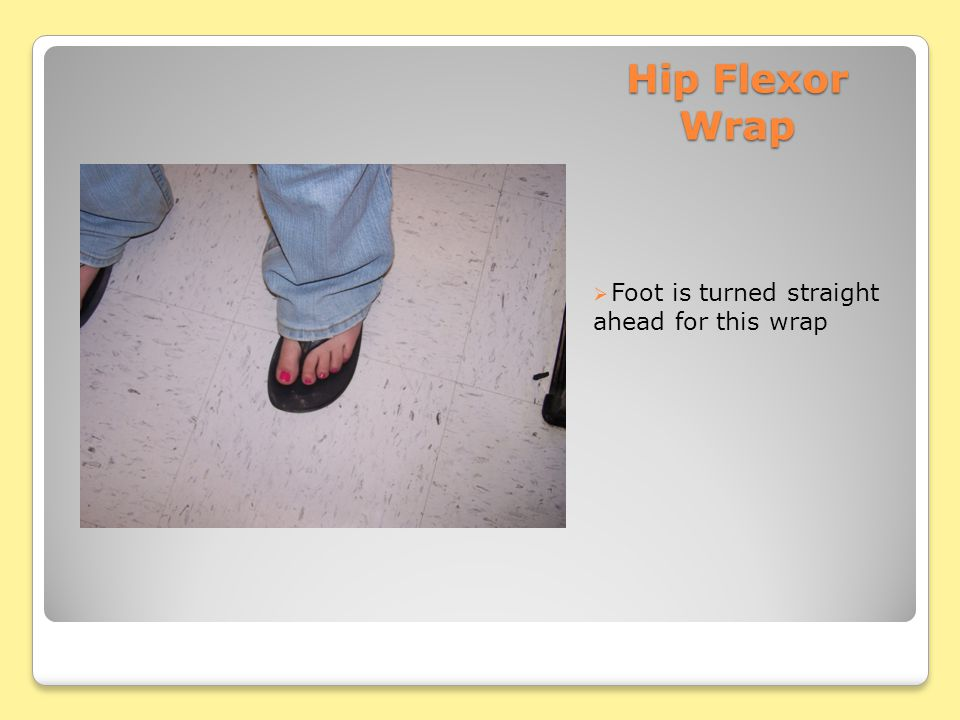  Foot is turned straight ahead for this wrap