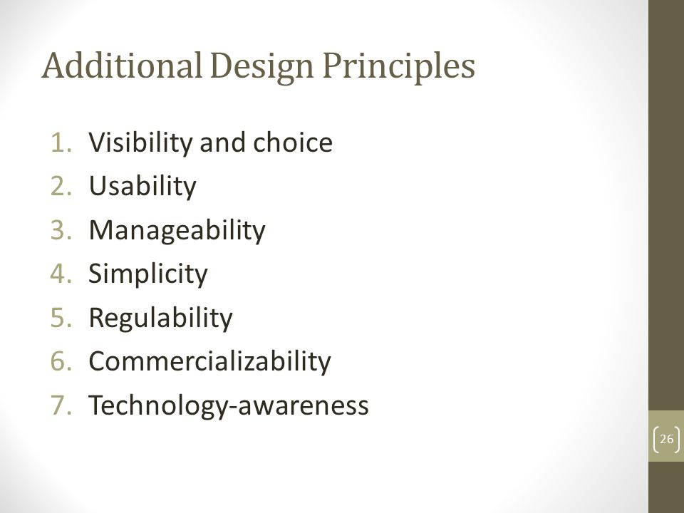 Additional Design Principles 1.Visibility and choice 2.Usability 3.Manageability 4.Simplicity 5.Regulability 6.Commercializability 7.Technology-awareness 26