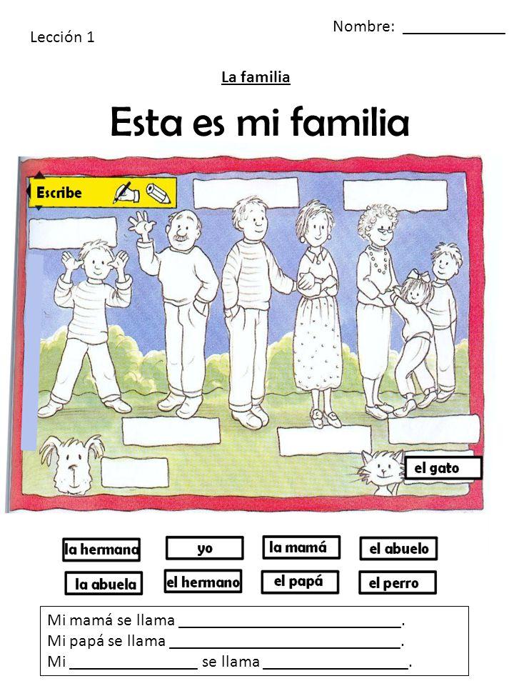 Lección 1 La familia Mi mamá se llama __________________________.