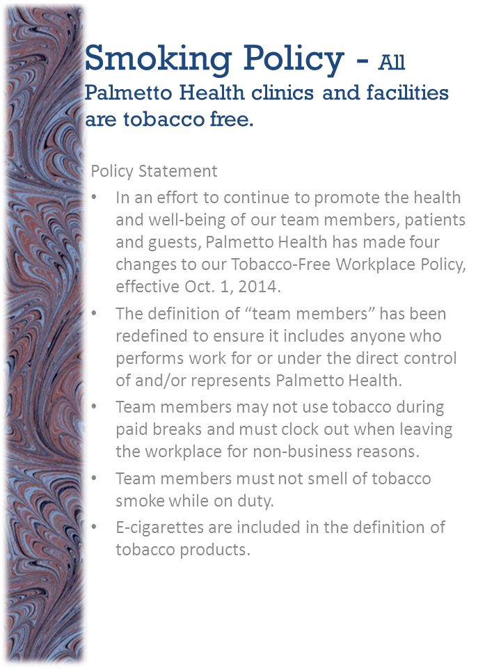 Smoking Policy - All Palmetto Health clinics and facilities are tobacco free. Policy Statement In an effort to continue to promote the health and well