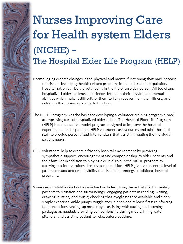Nurses Improving Care for Health system Elders (NICHE) - The Hospital Elder Life Program (HELP) Normal aging creates changes in the physical and mental functioning that may increase the risk of developing health related problems in the older adult population.