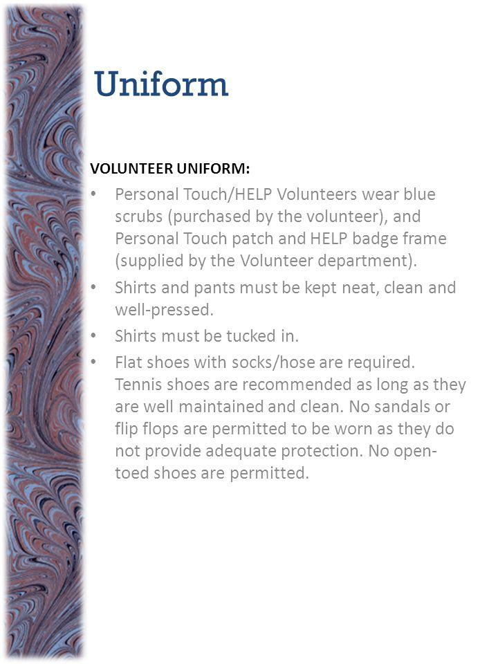 Uniform VOLUNTEER UNIFORM: Personal Touch/HELP Volunteers wear blue scrubs (purchased by the volunteer), and Personal Touch patch and HELP badge frame