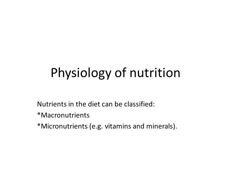 Physiology of nutrition Nutrients in the diet can be classified: *Macronutrients *Micronutrients (e.g.