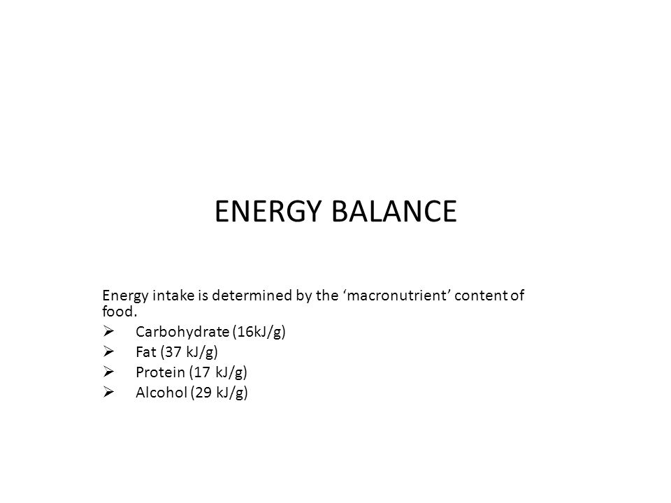 ENERGY BALANCE Energy intake is determined by the 'macronutrient' content of food.