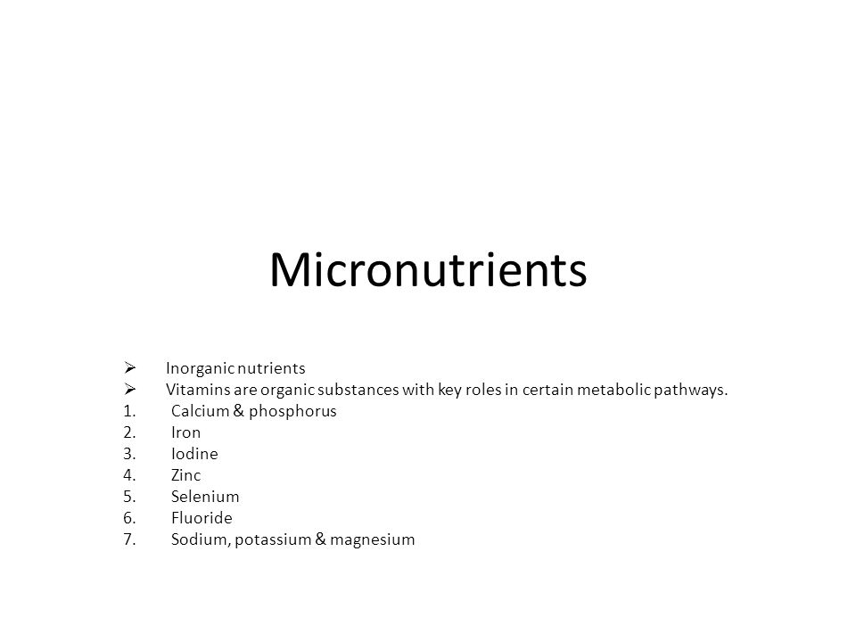 Micronutrients  Inorganic nutrients  Vitamins are organic substances with key roles in certain metabolic pathways.
