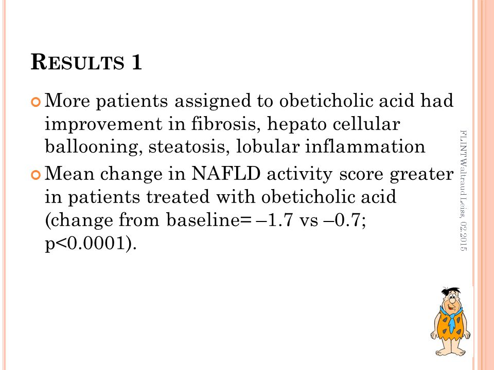 R ESULTS 2 Significant reductions in: ALAT, ASAT, γ-GT over first 36 weeks of treatment, sustained for the duration of treatment By contrast: alkaline phosphatase increased Changes reversed 24 weeks after treatment discontinuation Obeticholic acid associated with weight loss, greater hepatic insulin resistance, higher cholesterol, higher LDL and decrease in HDL FLINT Waltraud Leiss, 02.2015