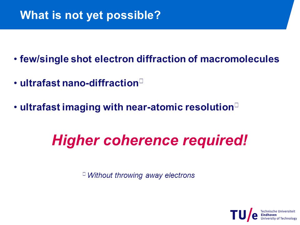 What is not yet possible? few/single shot electron diffraction of macromolecules ultrafast nano-diffraction ★ ultrafast imaging with near-atomic resol