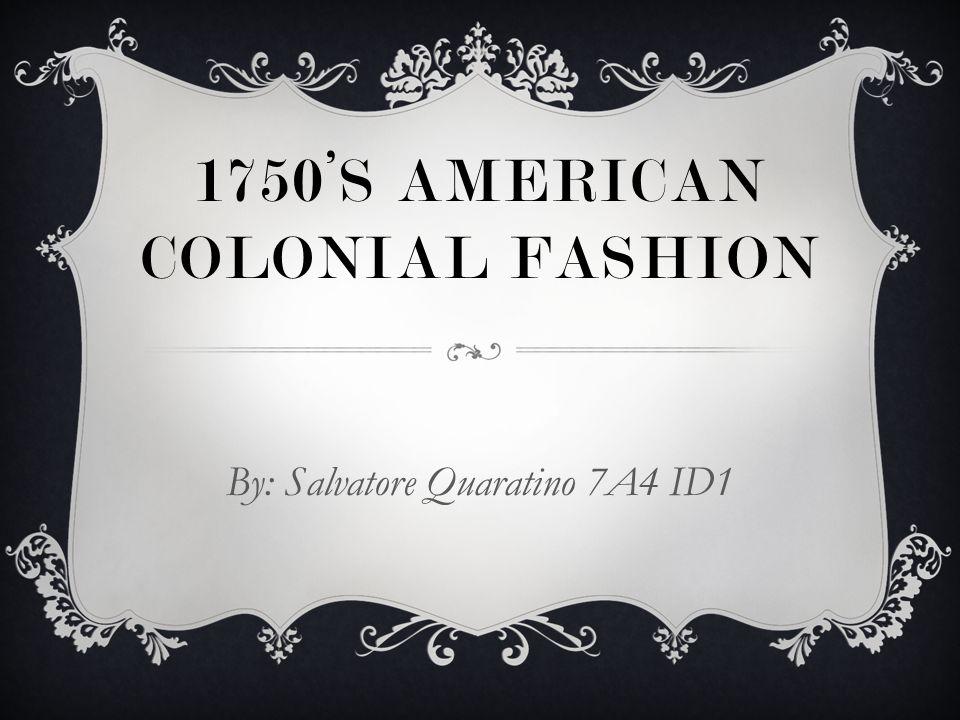 INTRODUCTION  The upper class of the American Colonies continued to follow the trends of English fashion.