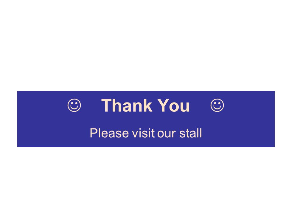 Thank You Please visit our stall