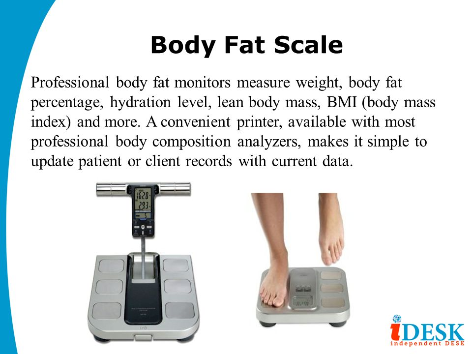 Body Fat Scale Professional body fat monitors measure weight, body fat percentage, hydration level, lean body mass, BMI (body mass index) and more. A