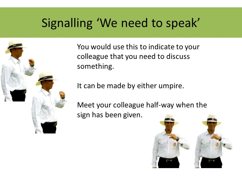 Signalling 'We need to speak' You would use this to indicate to your colleague that you need to discuss something.