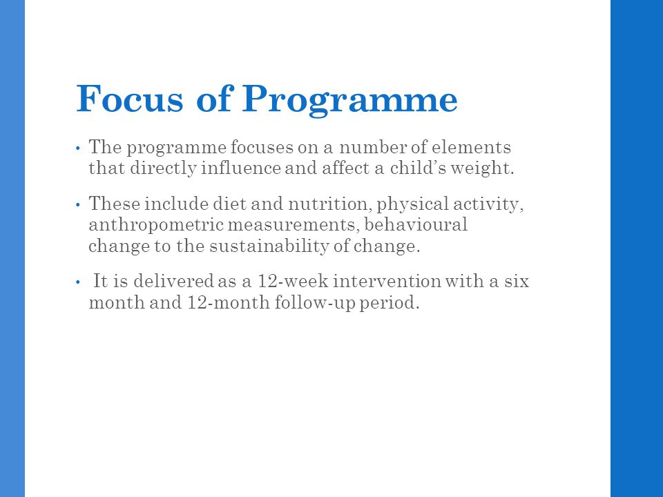 Focus of Programme The programme focuses on a number of elements that directly influence and affect a child's weight. These include diet and nutrition