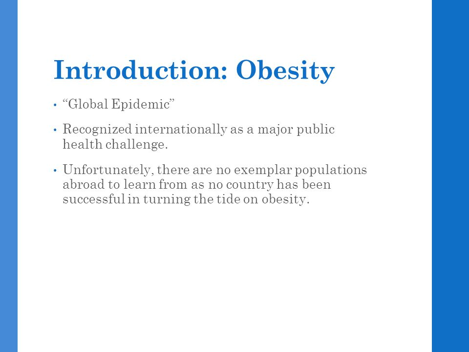 Introduction: Obesity Global Epidemic Recognized internationally as a major public health challenge.