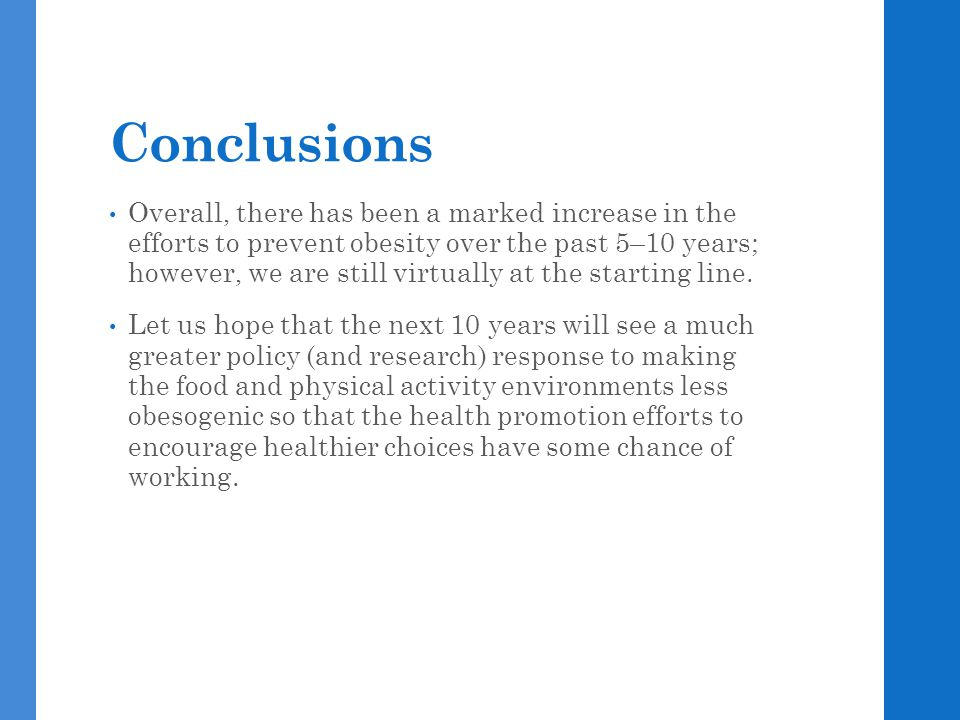 Conclusions Overall, there has been a marked increase in the efforts to prevent obesity over the past 5–10 years; however, we are still virtually at t