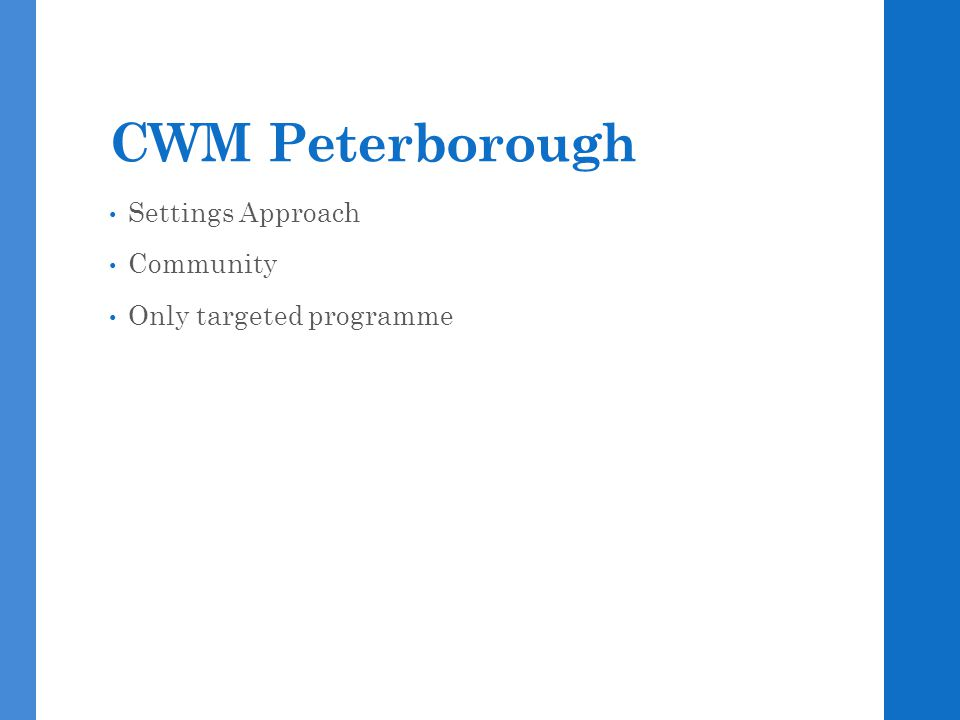 CWM Peterborough Settings Approach Community Only targeted programme
