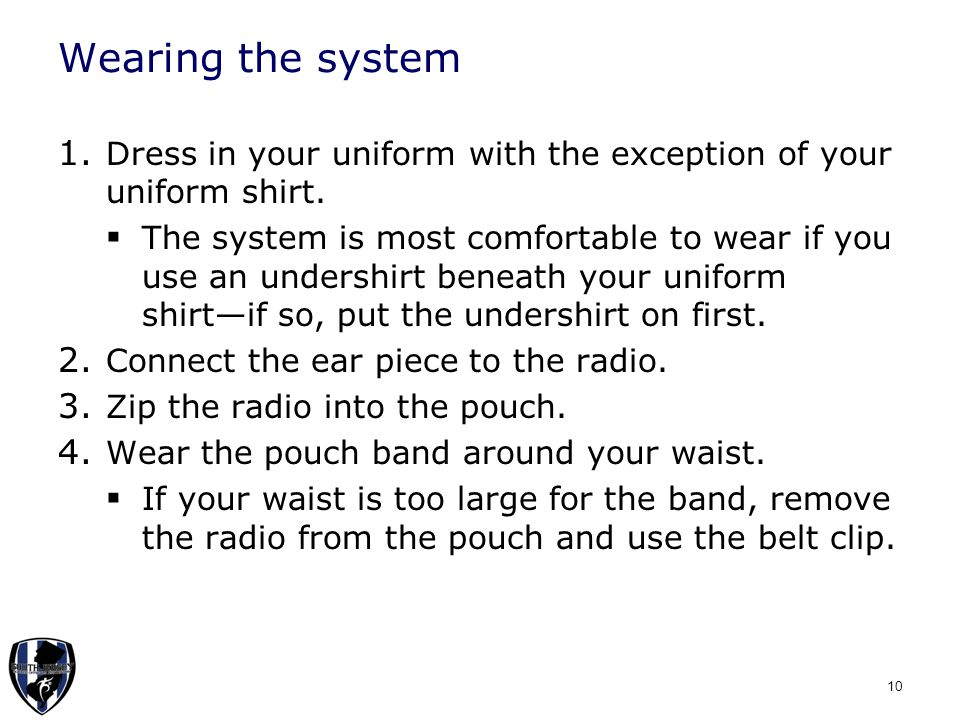 Wearing the system 1. Dress in your uniform with the exception of your uniform shirt.