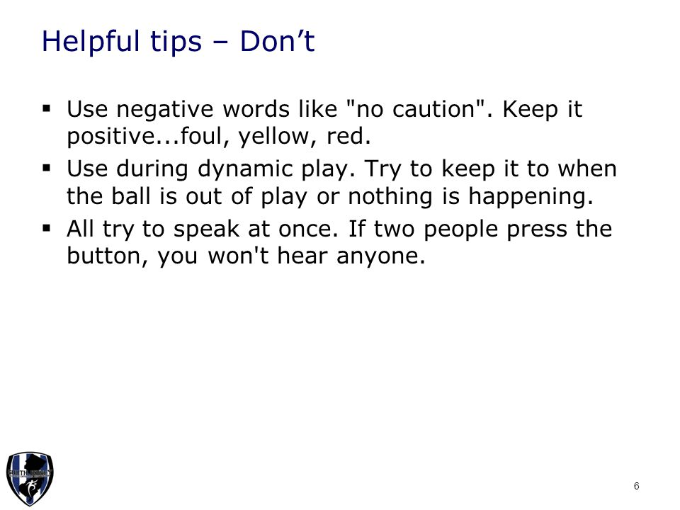 Helpful tips – Don't  Use negative words like no caution .