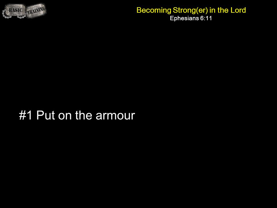 Becoming Strong(er) in the Lord Ephesians 6:11 #1 Put on the armour