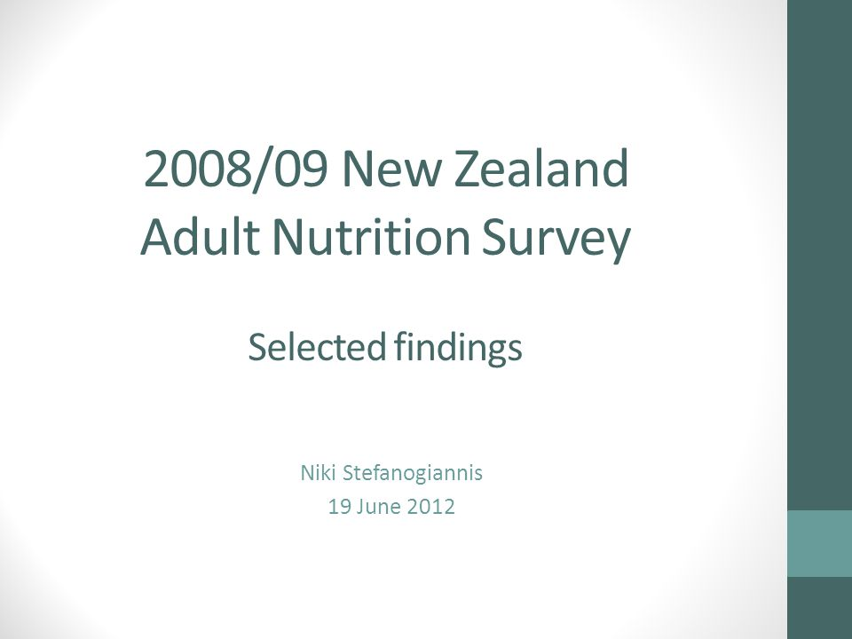 2008/09 New Zealand Adult Nutrition Survey Selected findings Niki Stefanogiannis 19 June 2012