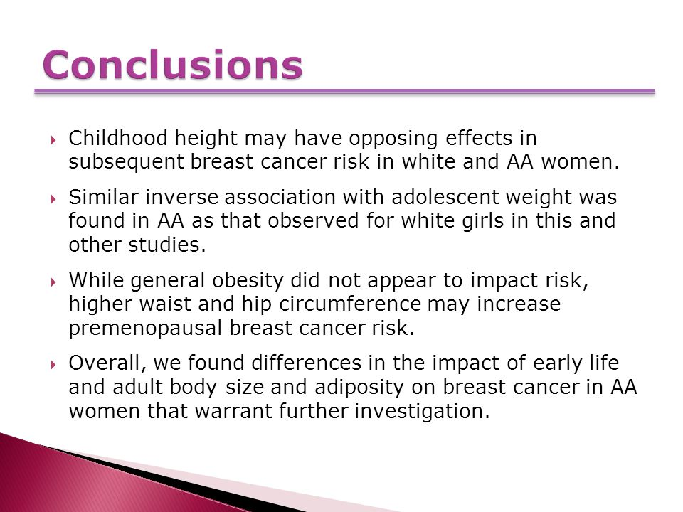  Childhood height may have opposing effects in subsequent breast cancer risk in white and AA women.