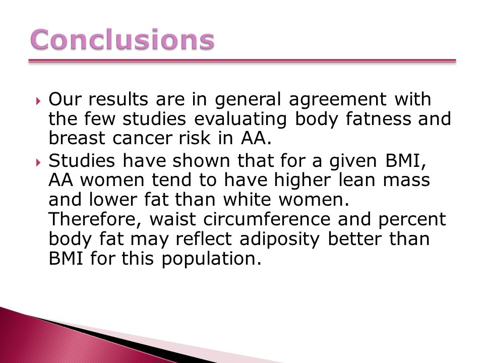  Our results are in general agreement with the few studies evaluating body fatness and breast cancer risk in AA.