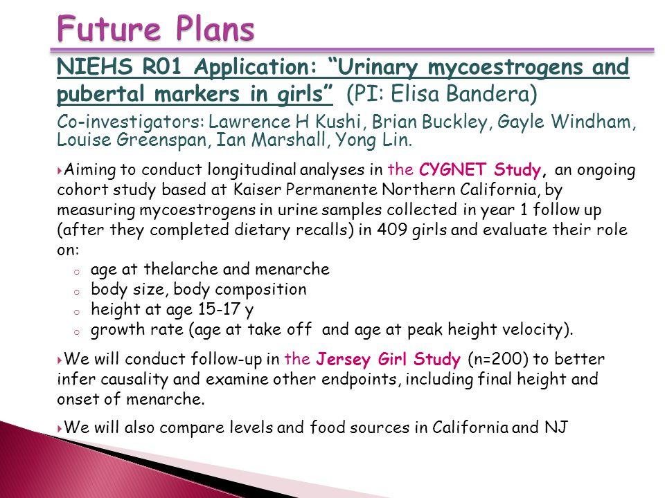 NIEHS R01 Application: Urinary mycoestrogens and pubertal markers in girls (PI: Elisa Bandera) Co-investigators: Lawrence H Kushi, Brian Buckley, Gayle Windham, Louise Greenspan, Ian Marshall, Yong Lin.