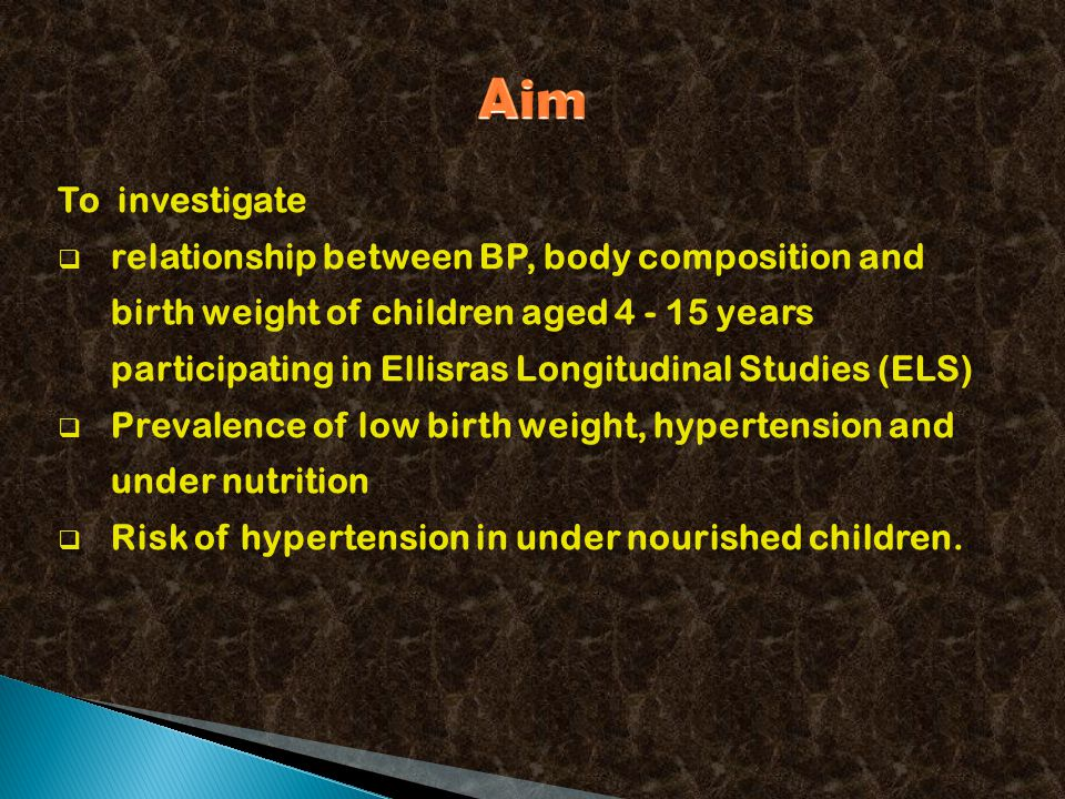 To investigate  relationship between BP, body composition and birth weight of children aged 4 - 15 years participating in Ellisras Longitudinal Studies (ELS)  Prevalence of low birth weight, hypertension and under nutrition  Risk of hypertension in under nourished children.