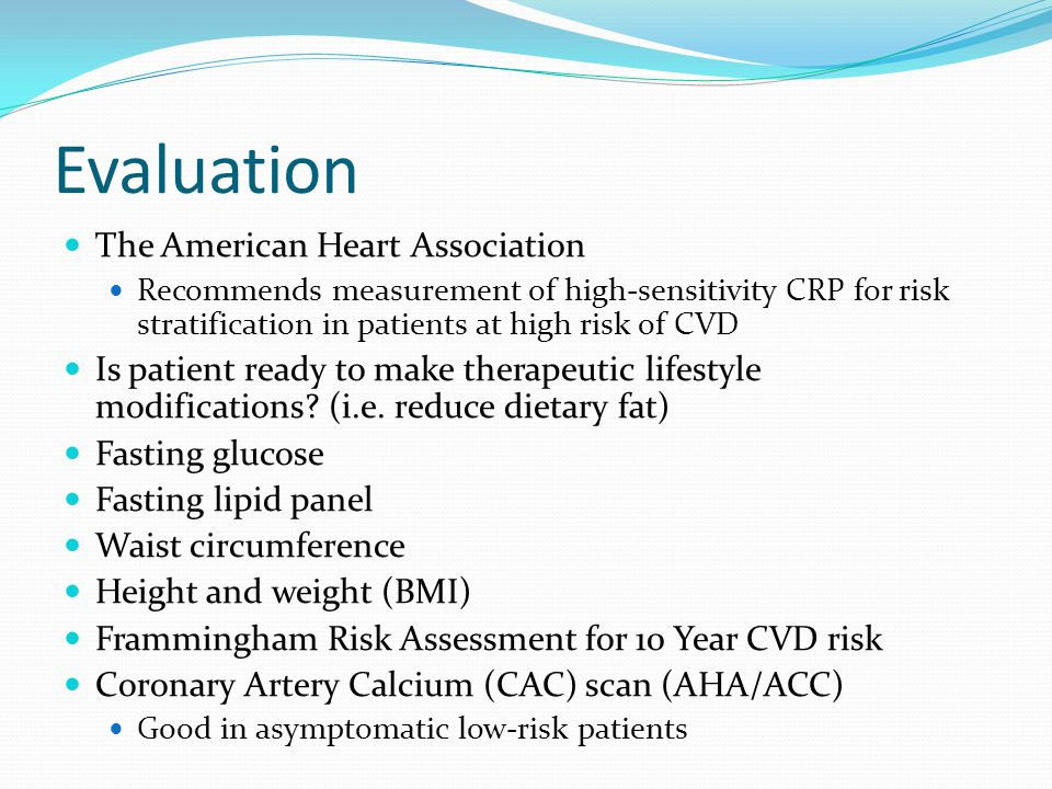 Evaluation The American Heart Association Recommends measurement of high-sensitivity CRP for risk stratification in patients at high risk of CVD Is pa